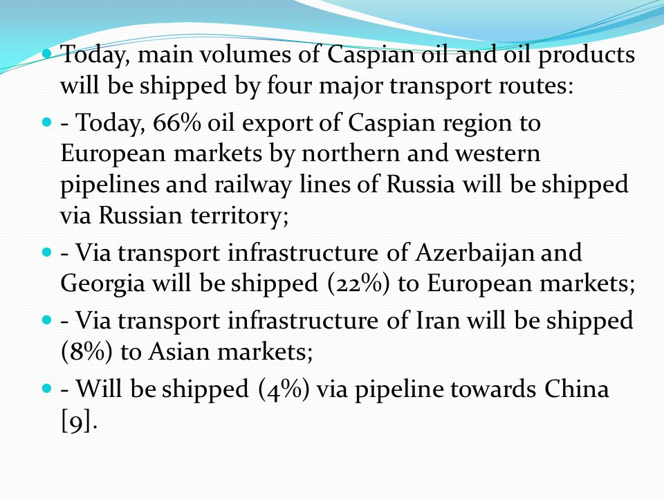 Today, main volumes of Caspian oil and oil products will be shipped by four major transport routes: