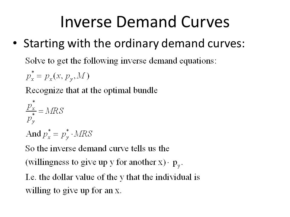 Inverse Demand Curves Starting with the ordinary demand curves:
