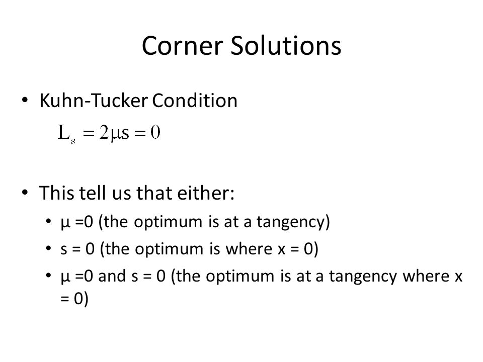 Corner Solutions Kuhn-Tucker Condition This tell us that either: