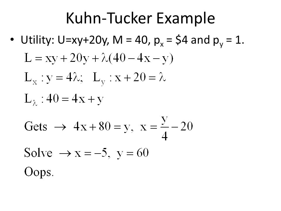 Kuhn-Tucker Example Utility: U=xy+20y, M = 40, px = $4 and py = 1.