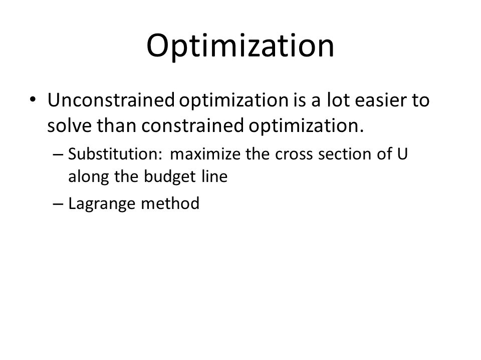 Optimization Unconstrained optimization is a lot easier to solve than constrained optimization.