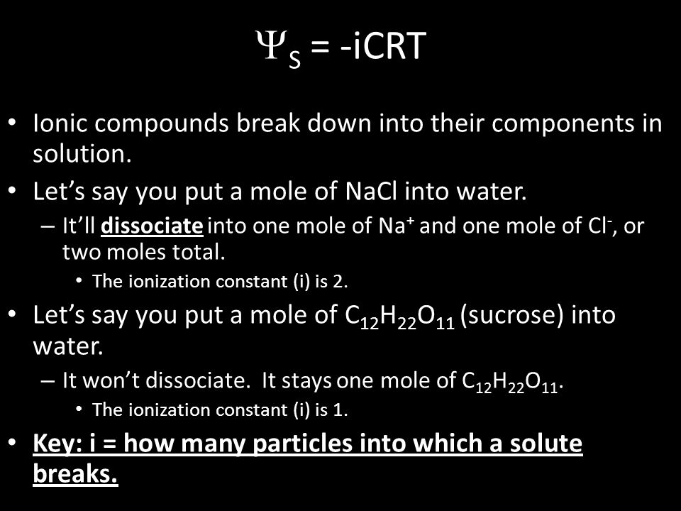 S = -iCRT Ionic compounds break down into their components in solution. Let's say you put a mole of NaCl into water.