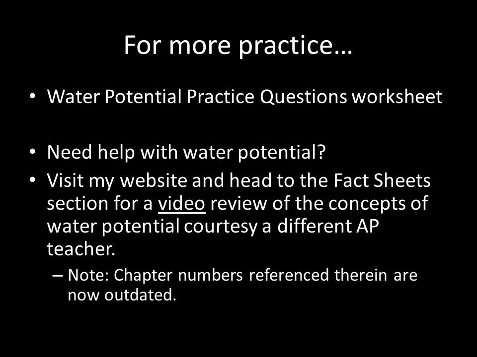 For more practice… Water Potential Practice Questions worksheet