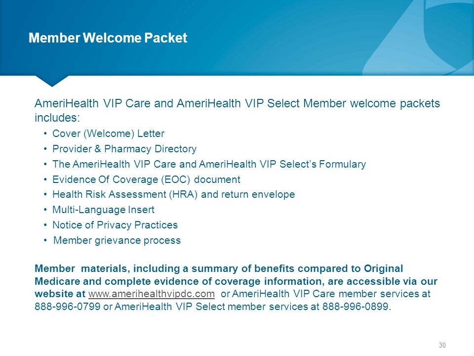 Member Welcome Packet AmeriHealth VIP Care and AmeriHealth VIP Select Member welcome packets includes:
