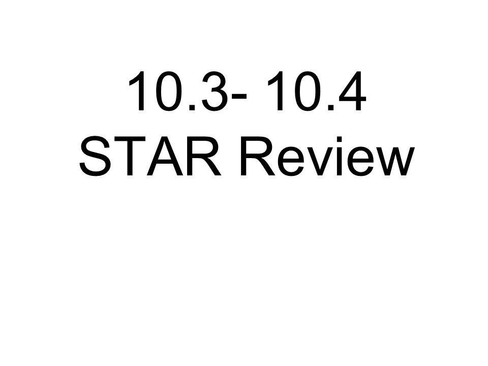 10.3- 10.4 STAR Review