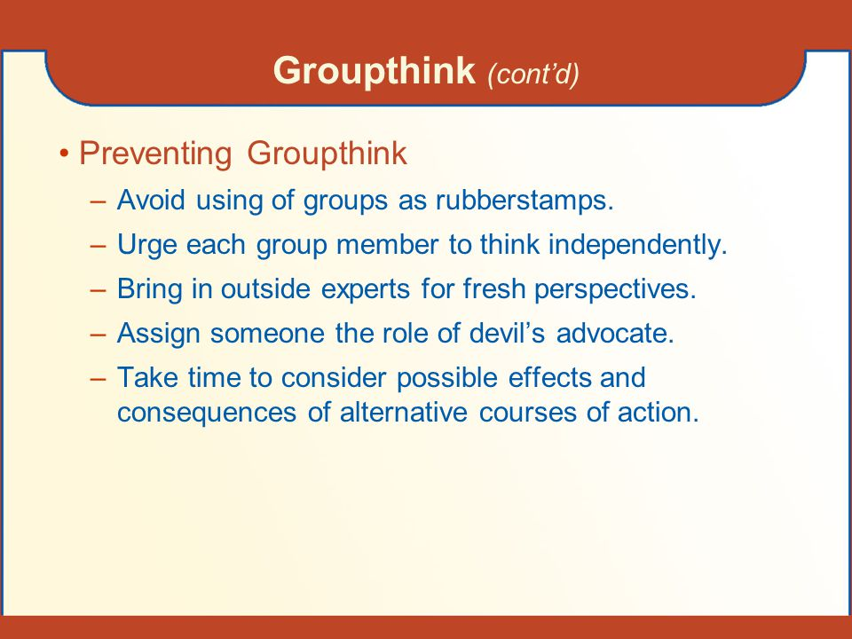 Groupthink (cont'd) Preventing Groupthink
