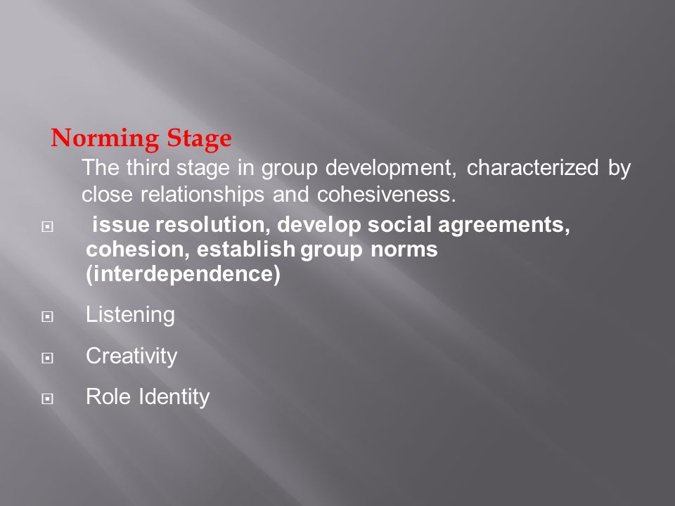Norming Stage The third stage in group development, characterized by close relationships and cohesiveness.