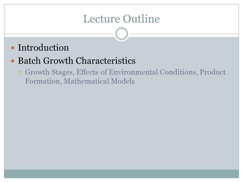 Lecture Outline Introduction Batch Growth Characteristics