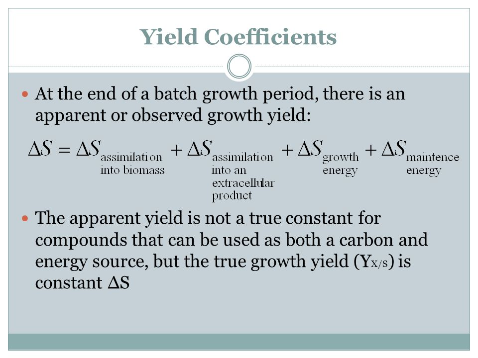 Yield Coefficients At the end of a batch growth period, there is an apparent or observed growth yield:
