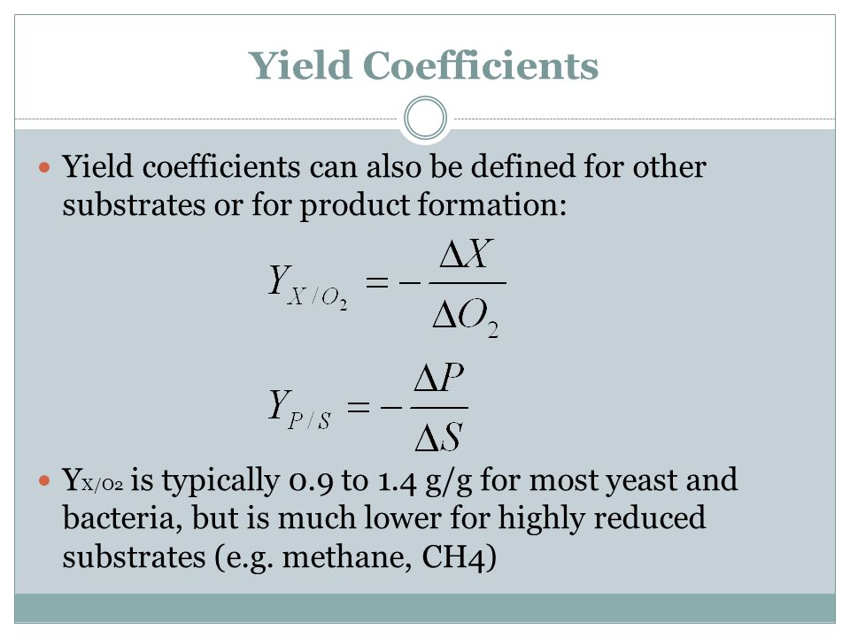 Yield Coefficients Yield coefficients can also be defined for other substrates or for product formation: