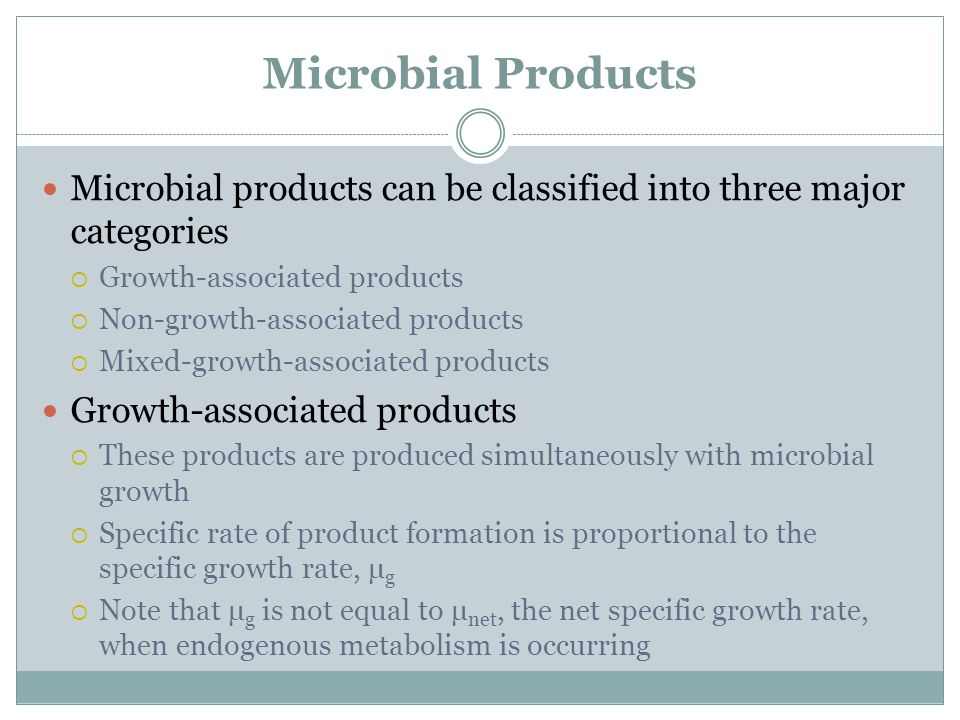 Microbial Products Microbial products can be classified into three major categories. Growth-associated products.