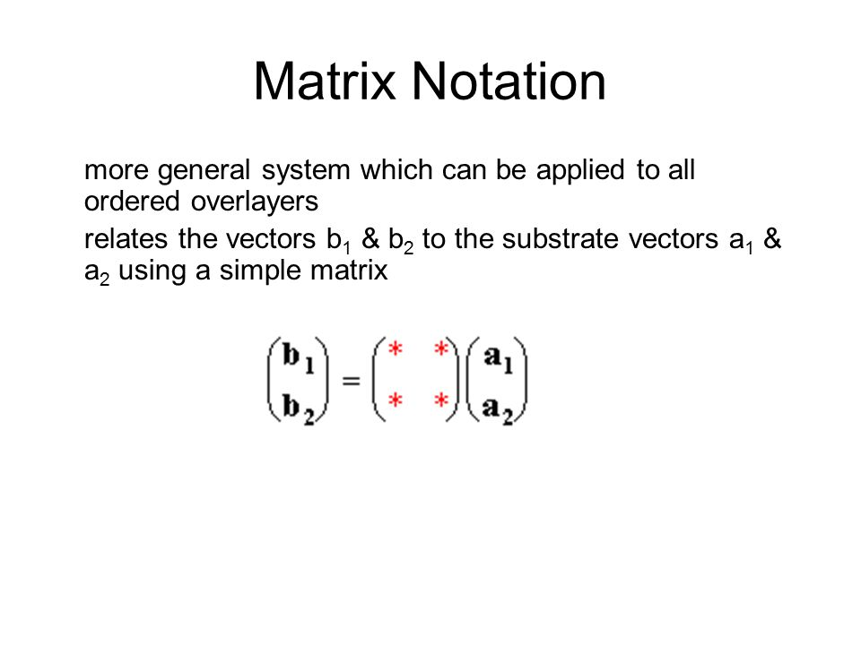 Matrix Notation more general system which can be applied to all ordered overlayers.