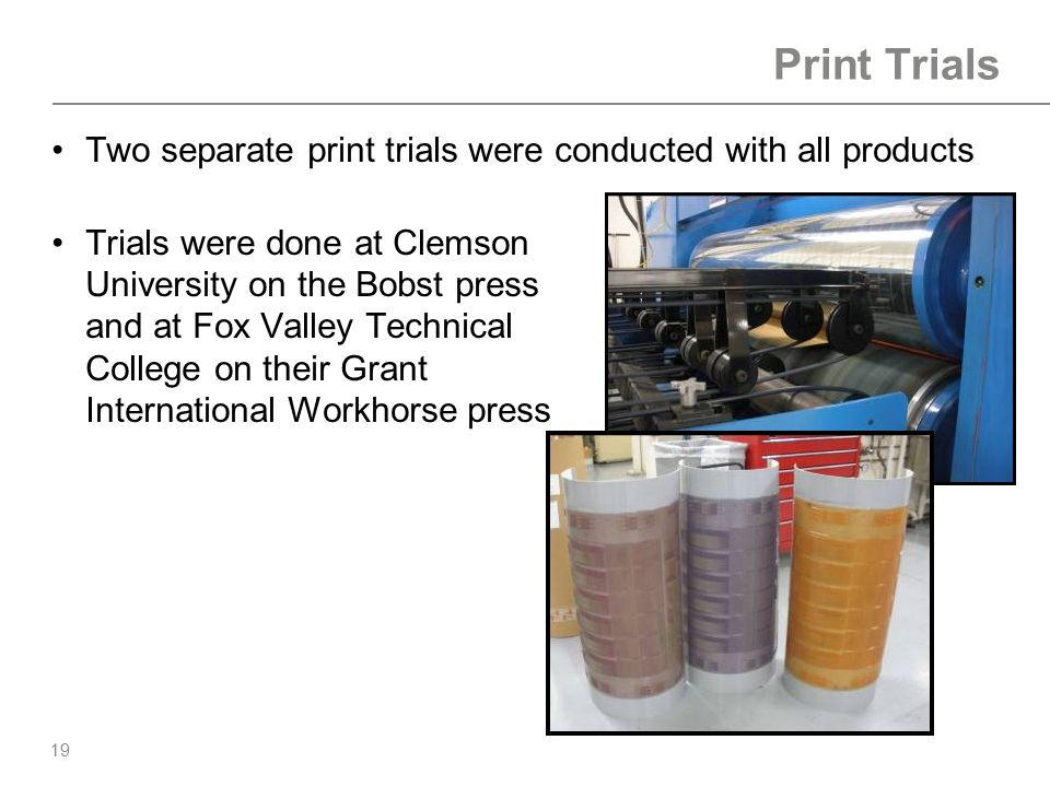 Print Trials Two separate print trials were conducted with all products.