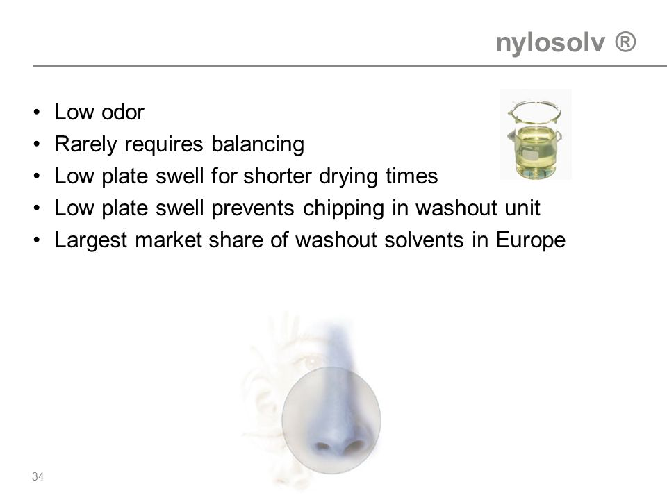 nylosolv ® Low odor Rarely requires balancing