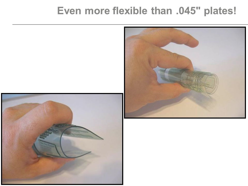 Even more flexible than .045 plates!