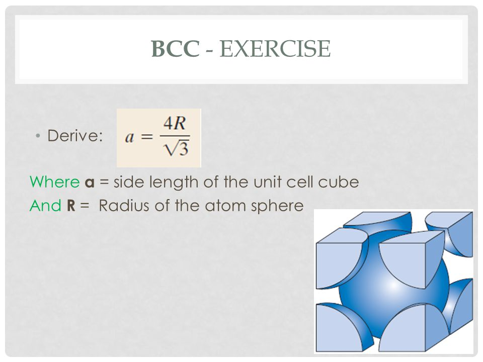 BCC - Exercise Derive: Where a = side length of the unit cell cube