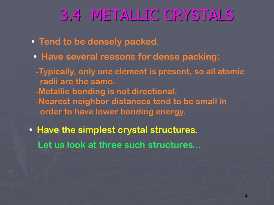 3.4 METALLIC CRYSTALS • Tend to be densely packed.