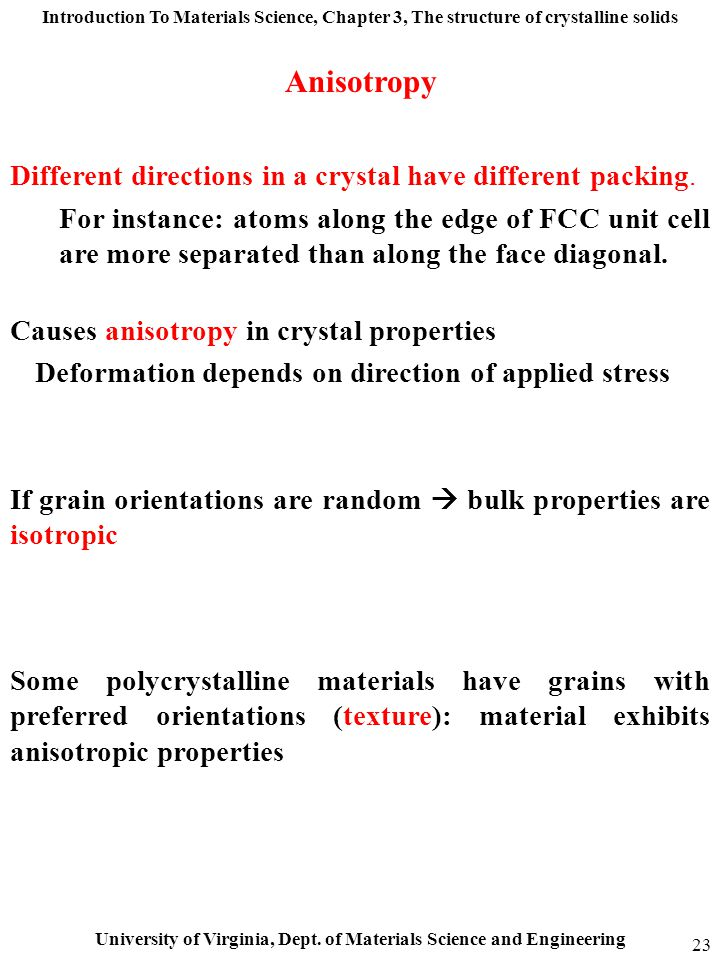 Anisotropy Different directions in a crystal have different packing.