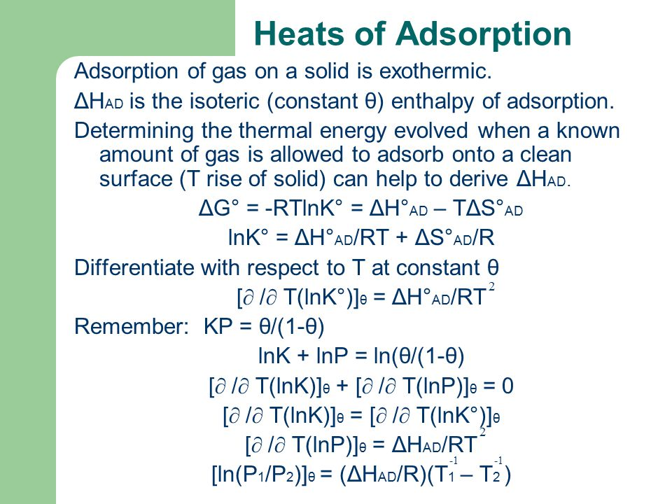 Heats of Adsorption Adsorption of gas on a solid is exothermic.