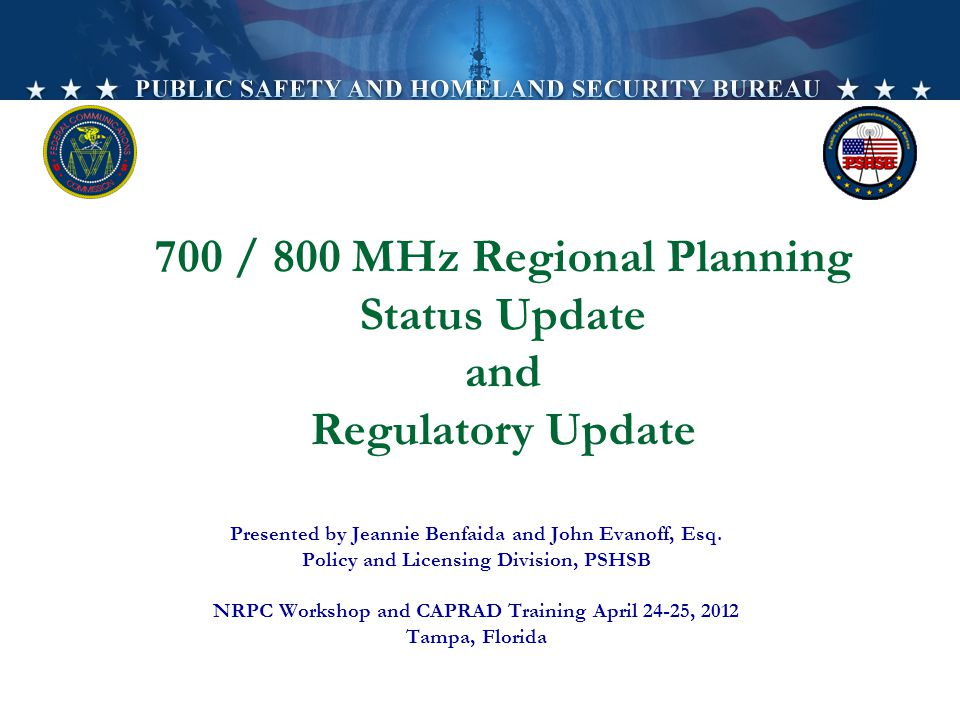 700 / 800 MHz Regional Planning Status Update and Regulatory Update