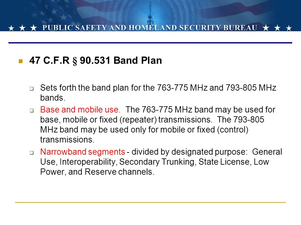 47 C.F.R § 90.531 Band Plan Sets forth the band plan for the 763-775 MHz and 793-805 MHz bands.