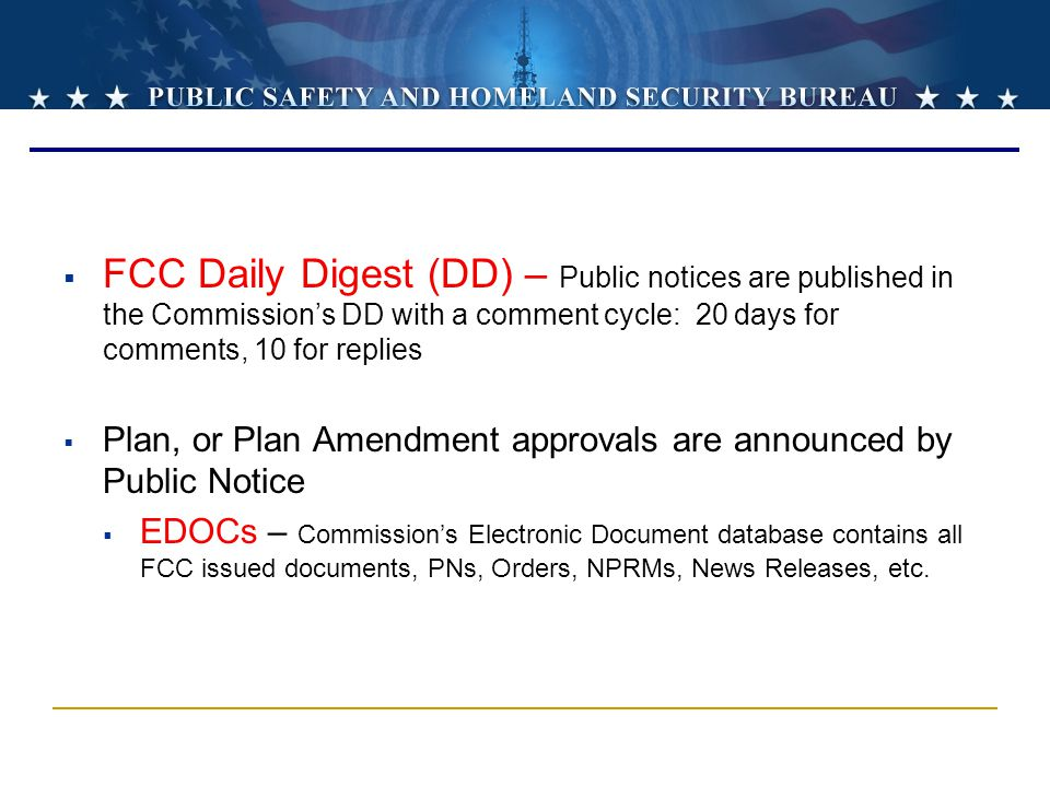 FCC Daily Digest (DD) – Public notices are published in the Commission's DD with a comment cycle: 20 days for comments, 10 for replies