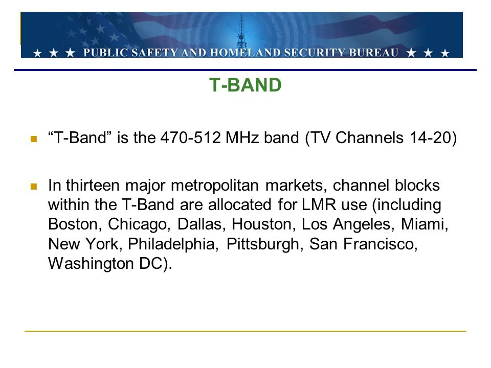 T-BAND T-Band is the 470-512 MHz band (TV Channels 14-20)