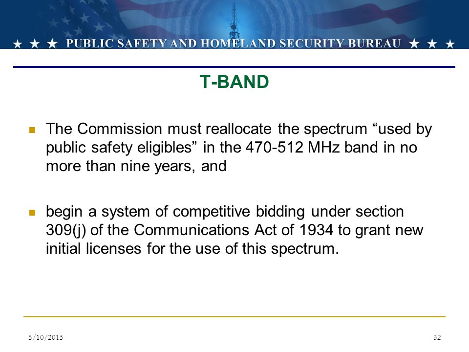 T-BAND The Commission must reallocate the spectrum used by public safety eligibles in the 470-512 MHz band in no more than nine years, and.