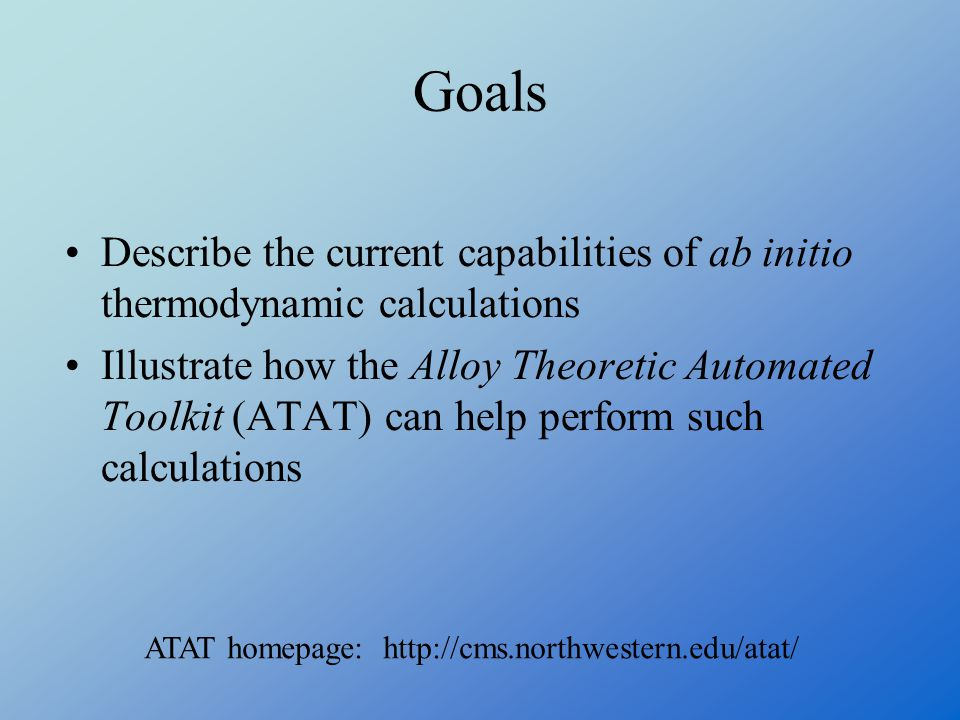 Goals Describe the current capabilities of ab initio thermodynamic calculations.
