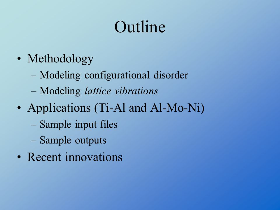 Outline Methodology Applications (Ti-Al and Al-Mo-Ni)