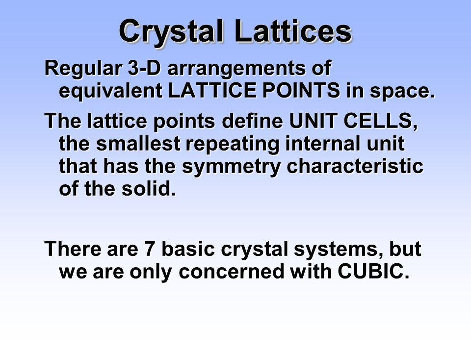 Crystal Lattices Regular 3-D arrangements of equivalent LATTICE POINTS in space.