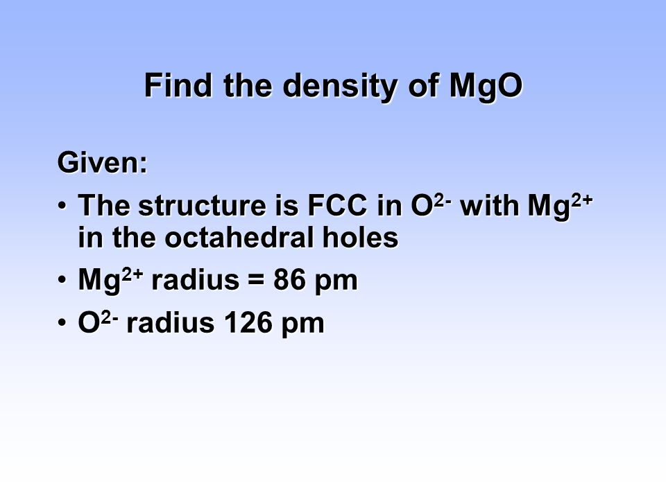 Find the density of MgO Given: