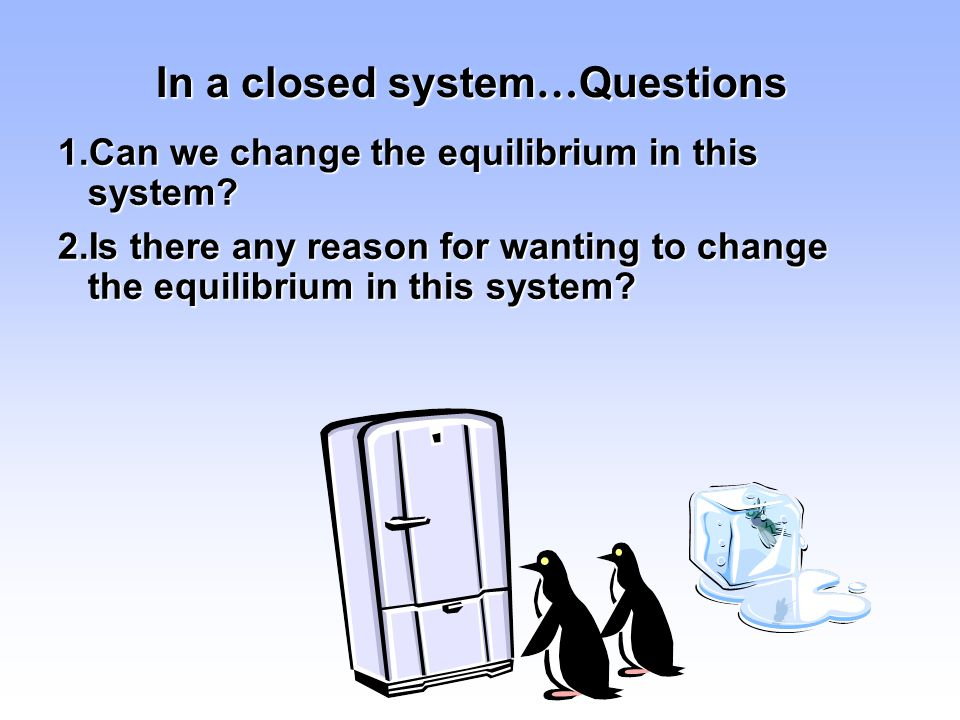 In a closed system…Questions