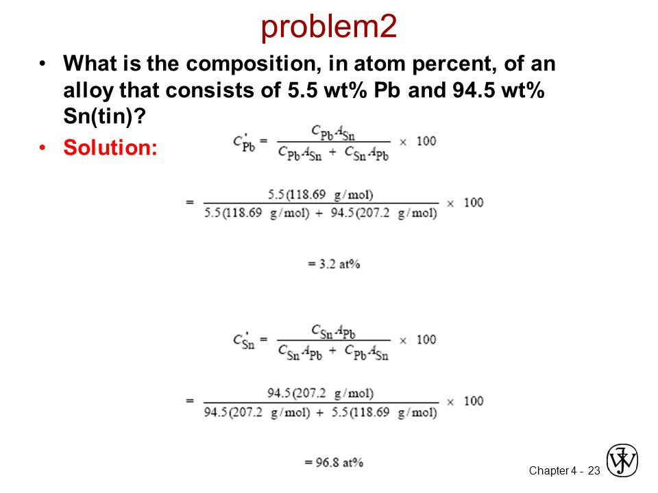 problem2 What is the composition, in atom percent, of an alloy that consists of 5.5 wt% Pb and 94.5 wt% Sn(tin)