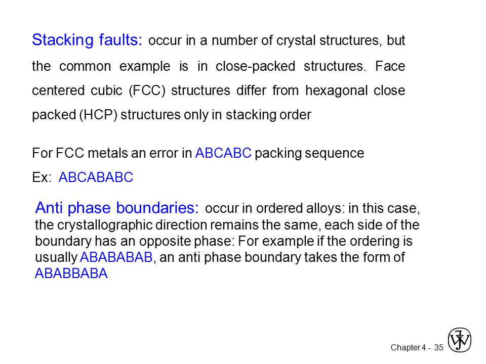 Stacking faults: occur in a number of crystal structures, but the common example is in close-packed structures. Face centered cubic (FCC) structures differ from hexagonal close packed (HCP) structures only in stacking order