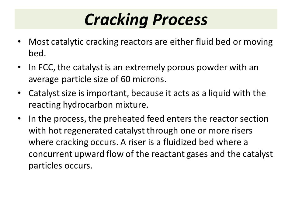 Cracking Process Most catalytic cracking reactors are either fluid bed or moving bed.