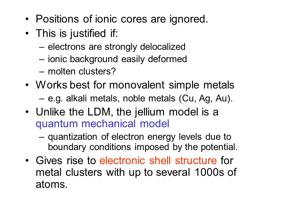 Positions of ionic cores are ignored. This is justified if: