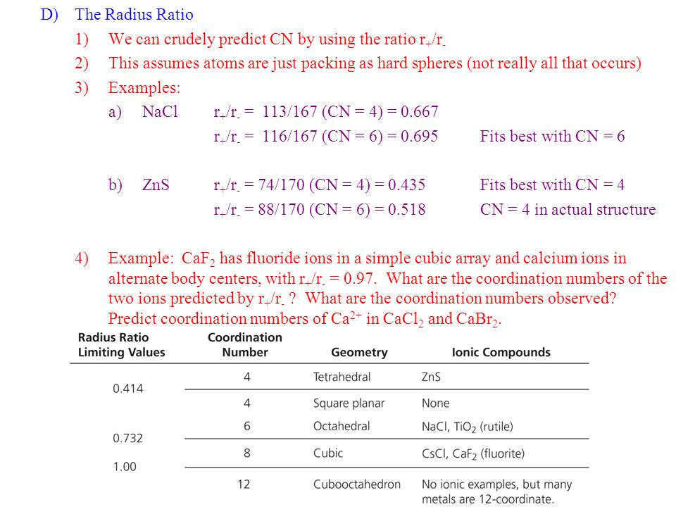 The Radius Ratio We can crudely predict CN by using the ratio r+/r- This assumes atoms are just packing as hard spheres (not really all that occurs)