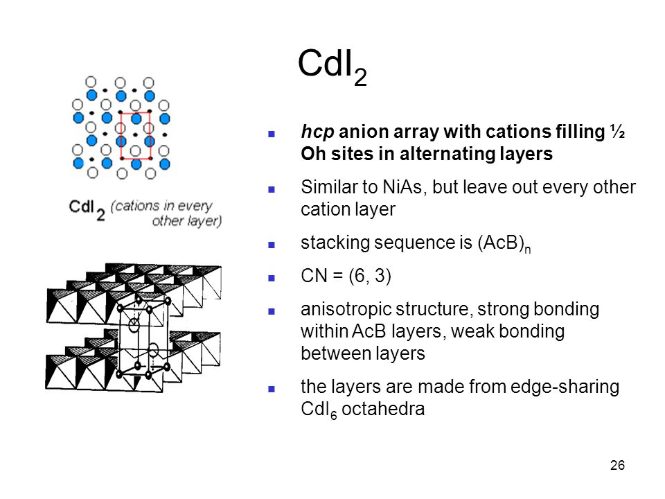 CdI2 hcp anion array with cations filling ½ Oh sites in alternating layers. Similar to NiAs, but leave out every other cation layer.
