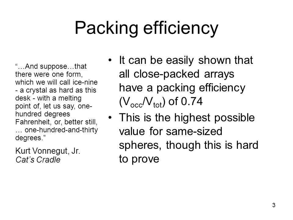 Packing efficiency It can be easily shown that all close-packed arrays have a packing efficiency (Vocc/Vtot) of 0.74.