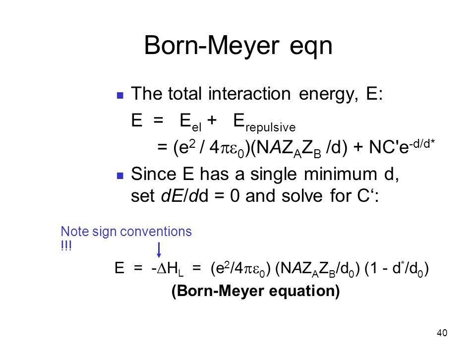 Born-Meyer eqn The total interaction energy, E: E = Eel + Erepulsive