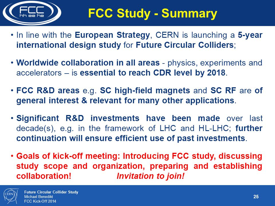 FCC Study - Summary In line with the European Strategy, CERN is launching a 5-year international design study for Future Circular Colliders;