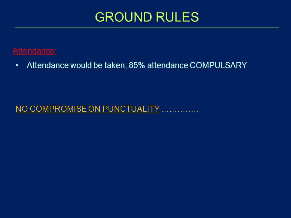 GROUND RULES Attendance:
