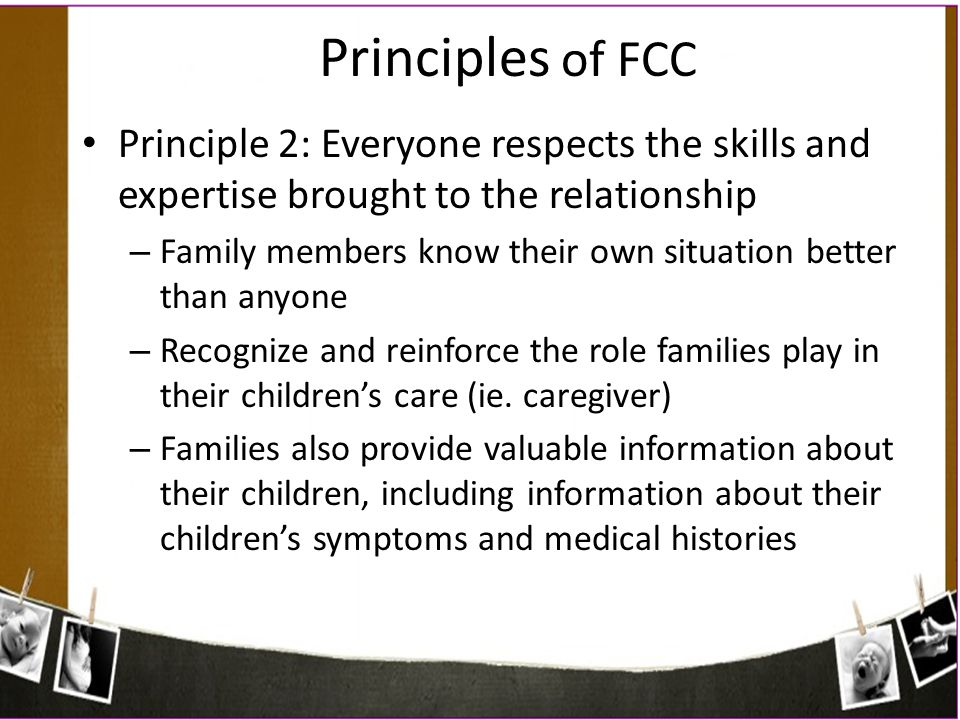 Principles of FCC Principle 2: Everyone respects the skills and expertise brought to the relationship.