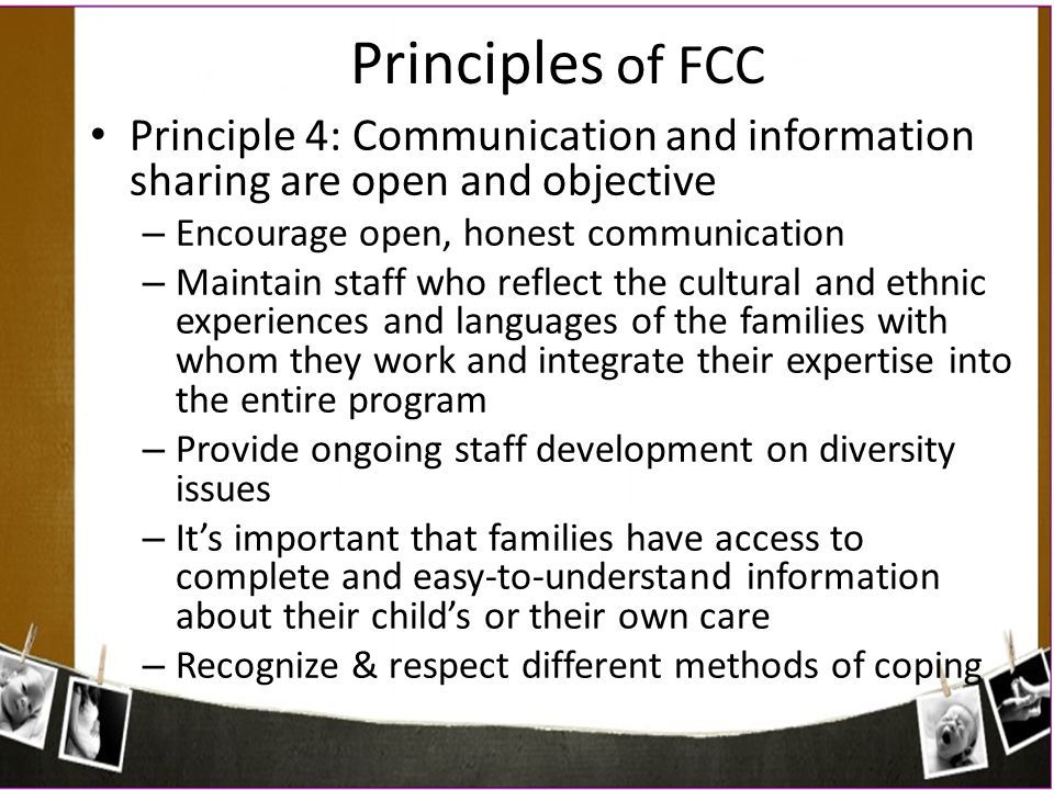 Principles of FCC Principle 4: Communication and information sharing are open and objective. Encourage open, honest communication.