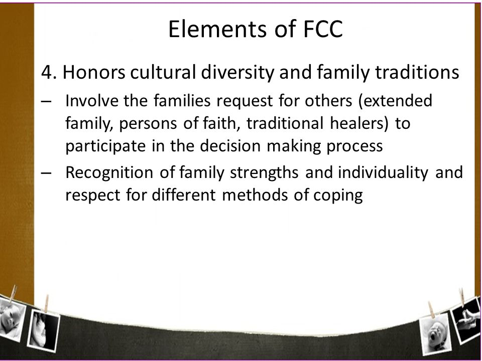 Elements of FCC 4. Honors cultural diversity and family traditions