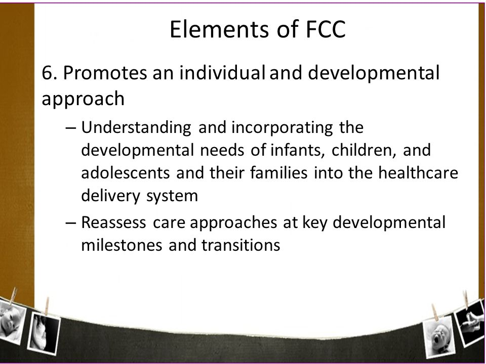 Elements of FCC 6. Promotes an individual and developmental approach