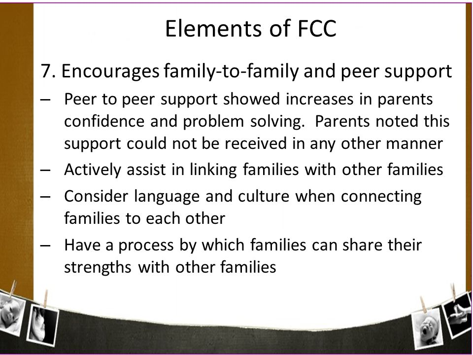 Elements of FCC 7. Encourages family-to-family and peer support