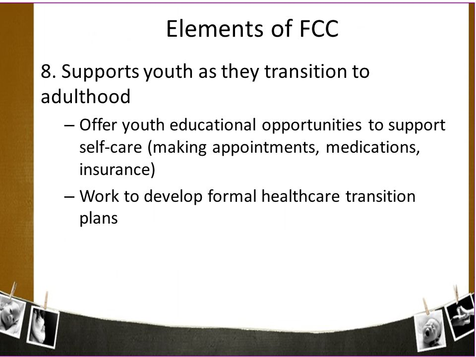 Elements of FCC 8. Supports youth as they transition to adulthood