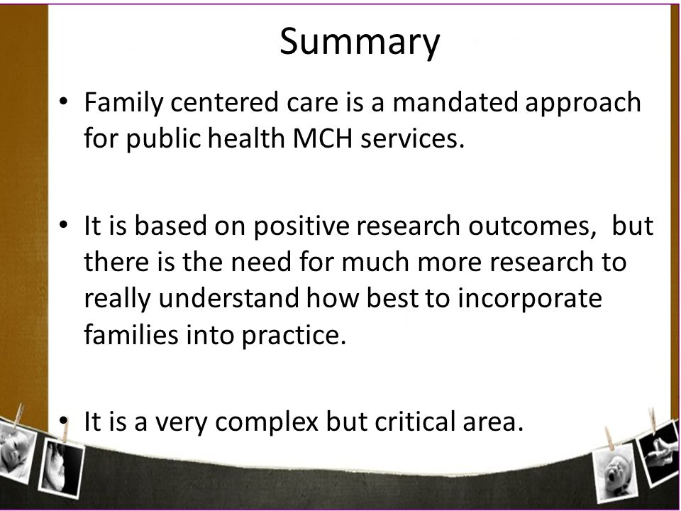 Summary Family centered care is a mandated approach for public health MCH services.